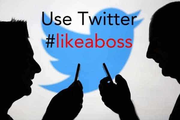 use twitter #likeaboss